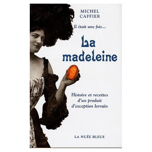 Il était une fois... La madeleine : Histoire et recettes d'un produit d'exception lorrain
