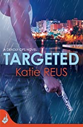 Targeted: Deadly Ops Book 1 by Katie Reus (2013-10-01)