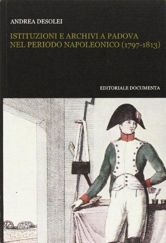 Istituzioni e archivi a Padova nel periodo napoleonico (1797-1813). Con CD-ROM (Bibliographica) por Andrea Desolei