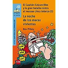 La noche de los mocos vivientes: El Capitán Calzoncillos y la gran batalla contra el mocoso chico biónico (I) (El Barco de Vapor Azul)