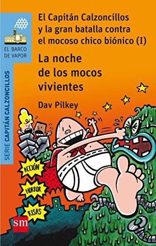 La noche de los mocos vivientes: El Capitán Calzoncillos y la gran batalla contra el mocoso chico biónico (I) (El Barco de Vapor Azul) por Dav Pilkey