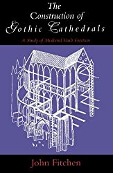 The Construction of Gothic Cathedrals: A Study of Medieval Vault Erection by John Fitchen (1997-04-28)