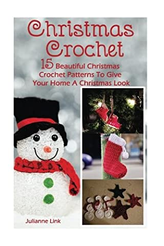 Christmas Crochet: 15 Beautiful Christmas Crochet Patterns To Give Your Home A Christmas Look: (Christmas Crochet, Crochet Stitches, Crochet Patterns, Crochet