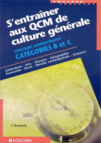 S'entraîner aux QCM de culture générale concours administratifs Catégories A, B et C : Littérature, arts, histoire, géographie, économie, droit, monde contemporain, sciences
