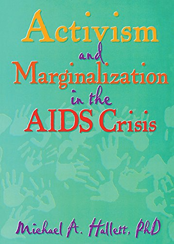 Activism and Marginalization in the AIDS Crisis (Monograph Published Simultaneously As the Journal of Homosexuality , Vol 32, No 3-4) por Michael A Hallett