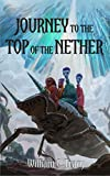 Journey to the Top of the Nether (Tales of the Dissolutionverse Book 5) by William C. Tracy