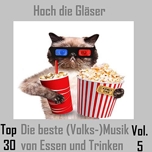 Top 30: Hoch die Gläser - Die beste (Volks-)Musik von Essen und Trinken, Vol. 5 Top Essen