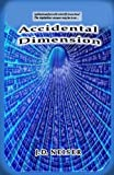 Accidental Dimension: Is man now ready to enter spiritual warfare with scientific know how? The mysterious and suspenseful answer may be in... by J. D. Neiser (2014-05-19)