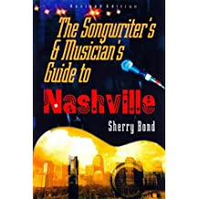The Songwriter's and Musician's Guide to Nashville (Songwriter's & Musician's Guide to Nashville)