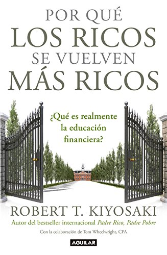 Por Qué los Ricos Se Vuelven Más Ricos = Why the Rich Are Getting Richer por Robert T. Kiyosaki