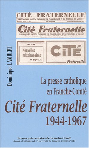 La presse catholique en Franche-Comté : Cité Fraternelle 1944-1967