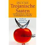 Trojanische Saaten: GenManipulierte Nahrung - GenManipulierter Mensch - Nachwort Christine von Weizsäcker