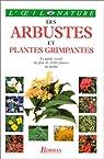 Les arbustes et plantes grimpantes : Le guide visuel de plus de 1000 plantes de jardin par Dorling