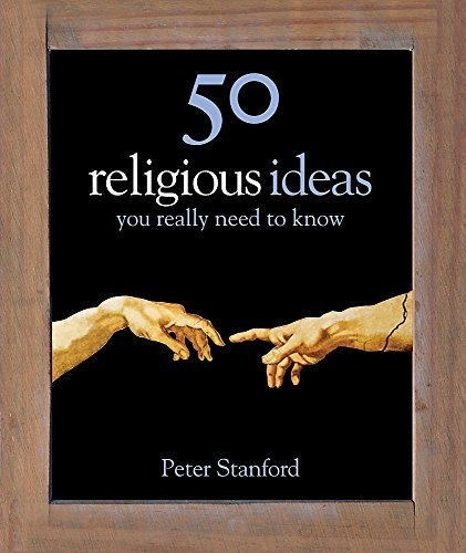 50 Religious Ideas You Really Need to Know (50 Ideas You Really Need to Know series) by Peter Stanford (27-May-2010) Hardcover