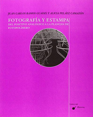 Fotografía y estampa. Del positivo analógico a la plancha de fotopolímero. (Libros del Entorno)