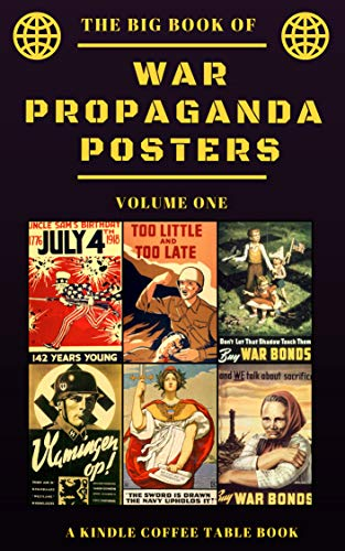 The Big Book Of War Propaganda Posters Volume One A Kindle Coffee Table Book