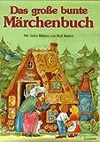 Das große bunte Märchenbuch: die scho?nsten und bekanntesten Ma?rchen von den Bru?dern Grimm, von Hans Christian Andersen und Ludwig Bechstein - Jakob Grimm