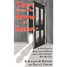 Torn from the Arms of Satan: A True Story of Seduciton and Escape from a Contemporary New Age Cult