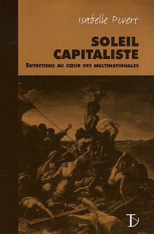 Soleil capitaliste : Entretiens au coeur des multinationales par Isabelle Pivert