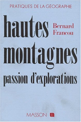 HAUTES MONTAGNES. Passion d'explorations