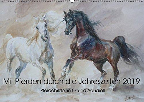 Mit Pferden durch die Jahreszeiten - Pferdebilder in Öl und Aquarell (Wandkalender 2019 DIN A2...