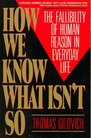 How We Know What Isn't So: The Fallibility of Human Reason in Everyday Life [Paperback] [1993] Thomas Gilovich