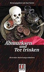 Abmurksen und Teetrinken: Bitterböse Mordgeschichten