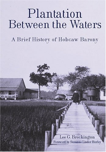 Plantation Between the Waters: A Brief History of Hobcaw Barony Winyah Bay
