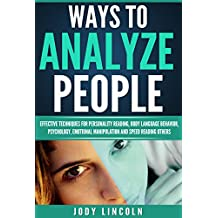 How To Analyze People: Ways To Analyze People — Effective Techniques For Personality Reading, Body Language Behavior, Psychology, Emotional Manipulation And Speed Reading Others (English Edition)