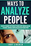 How To Analyze People: Ways To Analyze People — Effective Techniques For Personality Reading, Body Language Behavior, Psychology, Emotional Manipulation And Speed Reading Others