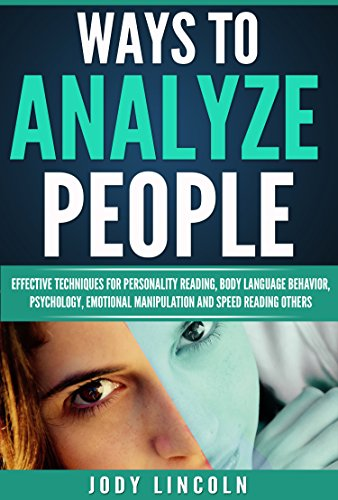 Ways To Analyze People: Effective Techniques For Personality Reading, Body Language Behavior, Psychology, Emotional Manipulation And Speed Reading Others (English Edition)