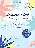 Le journal créatif de ma grossesse - 50 activités pour prendre soin de soi et de son bébé