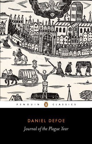 A Journal of the Plague Year: Being Observations or Memorials of the Most Remarkable Occurences, as Well Public as Private, Which Happened in London ... Great Visitation in 1665 (Penguin Classics)