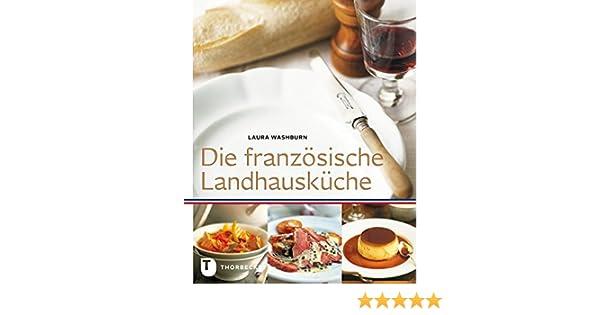 Die Franzosische Landhauskuche Amazon De Laura Washburn