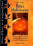 FETEZ HALLOWEEN. Comment préparer, organiser et réussir la fête des sorcières, des vampires et des fantômes......