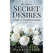 Mr. Darcy's Secret Desires: A Pride and Prejudice Variation (English Edition)