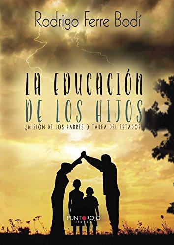 La educación de los hijos: ¿Misión de los padres o tarea del Estado? por Rodrigo Ferre Bodí