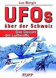 UFOs über der Schweiz: Das Dossier der Luftwaffe - Luc Bürgin