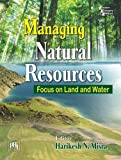 Managing Natural Resources: Focus on Land and Water