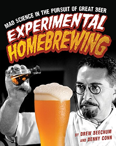 Experimental Homebrewing: Mad Science in the Pursuit of Great Beer por Drew Beechum, Denny Conn