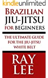Brazilian Jiu-Jitsu For Beginners: The Ultimate Guide For The Jiu-Jitsu White Belt