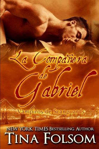 La Companera de Gabriel: Vampiros de Scanguards (Vampiros De Scanguards / the Scanguards Vampires) (Spanish Edition) by Tina Folsom (2012-06-13)