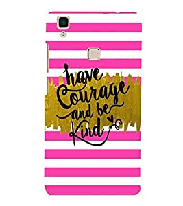 For Vivo V3 have courage and be kind, good quotes, stripe Designer Printed High Quality Smooth Matte Protective Mobile Case Back Pouch Cover by APEX