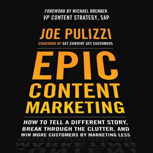 Epic Content Marketing: How to Tell a Different Story, Break through the Clutter, and Win More Customers by Marketing Less Test