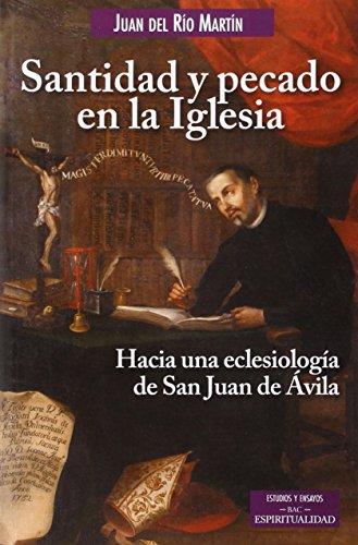 Santidad y pecado en la Iglesia : hacia una eclesiología de San Juan de Ávila por Juan del Río Martín
