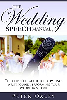 The Wedding Speech Manual: The Complete Guide to Preparing, Writing and Performing Your Wedding Speech by [Oxley, Peter]