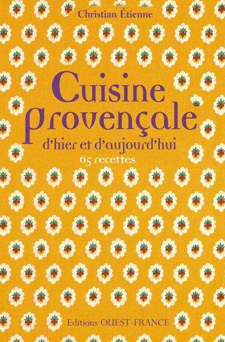 Cuisine provençale d'hier et d'aujourd'hui : 65 recettes