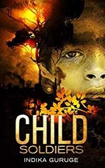 CHILD SOLDIERS: During the 26-year civil war between Sri Lanka and the Tamil Tigers, a young, immature girl is brainwashed by the Tamil Tigers to join them as a child soldier. (English Edition) par [Guruge, Indika]