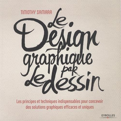 Le design graphique par le dessin : Les principes et techniques indispensables pour concevoir des solutions graphiques efficaces et uniques par Timothy Samara