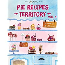 Pie Recipes Territory Vol. 1: Feel the Spirit in Your Little Kitchen with 500 SPECIAL Pie Recipes! (Pie cookies, Best Pie Cookbook, Pie Crust Recipes,...) [Pie Recipes Series]
